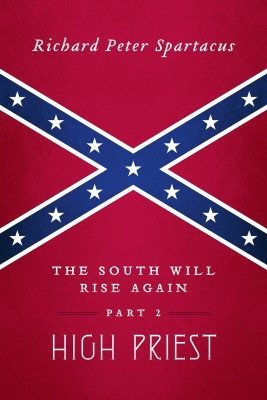 The South Will Rise Again, Part 2 - High Priest by Richard Peter Spartacus from Bookbaby in Religion category