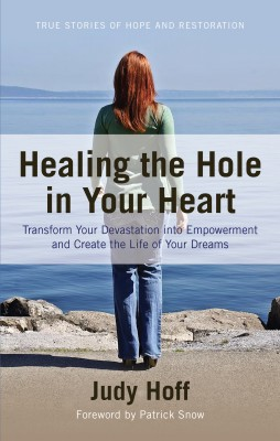 Healing the Hole in Your Heart - Transform Your Devastation into Empowerment and Create the Life of Your Dre by Judy Hoff from Bookbaby in Religion category
