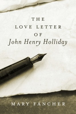 The Love Letter of John Henry Holliday by Mary Fancher from Bookbaby in History category