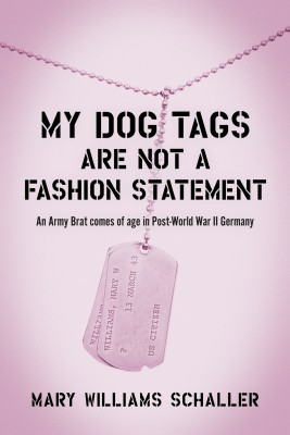 My Dog Tags Are Not A Fashion Statement - An Army Brat comes of age in Post-World War II Germany by Mary Williams Schaller from Bookbaby in Autobiography & Biography category