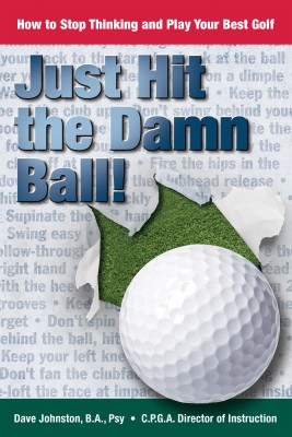 Just Hit The Damn Ball! - How To Stop Thinking and Play Your Best Golf by Dave Johnston from  in  category