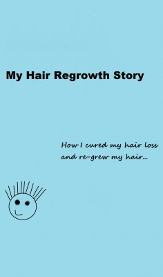 My Hair Regrowth Story - How I Regrew All of my Hair Naturally and Completely! by Joe Clayton from Bookbaby in Family & Health category