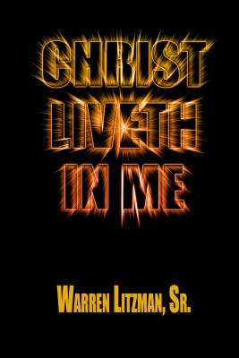 Christ Liveth in Me by Warren Litzman, Sr. from Bookbaby in Religion category