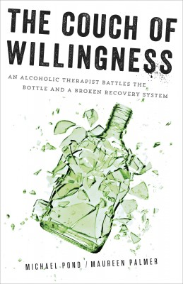The Couch of Willingness - An Alcoholic Therapist Battles the Bottle and a Broken Recovery System by Maureen Palmer from Bookbaby in Autobiography & Biography category