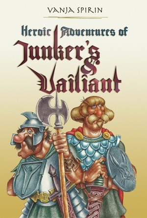 Heroic Adventures of Junker's and Vailiant by Vanja Spirin from Bookbaby in General Novel category