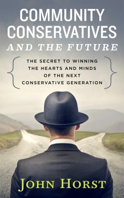 Community Conservatives & the Future - Secret to Winning the Hearts & Minds of the Next Conservative Generation by John Horst from Bookbaby in Politics category