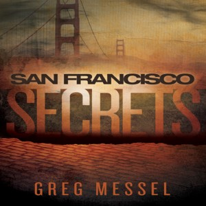 San Francisco Secrets - Sam Slater Mysteries by Greg Messel from Bookbaby in General Novel category
