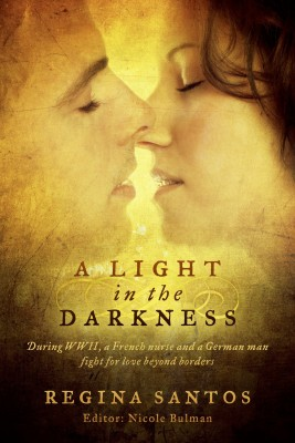 A Light in the Darkness - During WWII, a French Nurse and a German man Fight for Love Beyond Borders by Regina Santos from Bookbaby in Romance category
