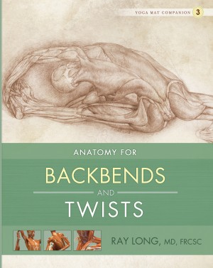 Anatomy for Backbends and Twists by Ray Long, MD, FRCSC from Bookbaby in Family & Health category