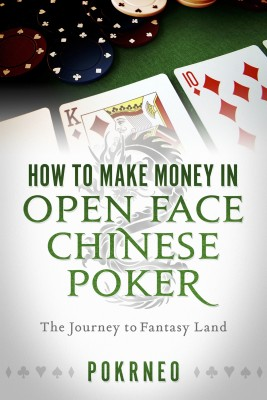 How to Make Money in Open Face Chinese Poker - The Journey to Fantasy Land by Pokrneo from Bookbaby in Engineering & IT category