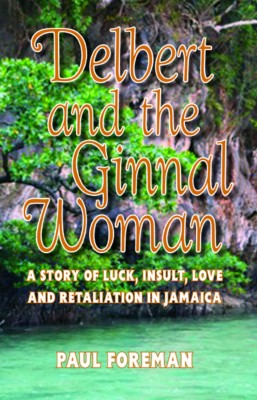 Delbert and the Ginnal Woman - A Story of Luck, Insult, Love and Retaliation in Jamaica by Paul Foreman from Bookbaby in General Novel category
