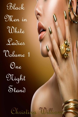 Black Men in White Ladies Volume 1 One Night Stand - Volume 1 One Night Stand by Christina Williams from Bookbaby in General Novel category