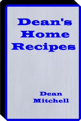 Deans Home Recipes - Home Cooking Recipes by Billy Mitchell from Bookbaby in General Novel category