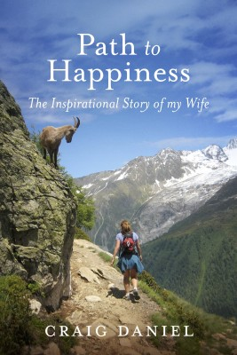 Path to Happiness - The Inspirational Story of my Wife by Craig Daniel from Bookbaby in Autobiography & Biography category