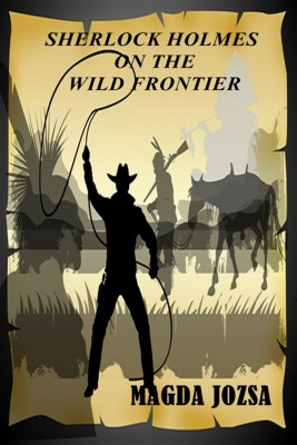 Sherlock Holmes on the Wild Frontier by Magda Jozsa from Bookbaby in General Novel category