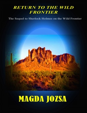 Return to the Wild Frontier - The Sequel to Sherlock Holmes on the Wild Frontier by Magda Jozsa from Bookbaby in General Novel category