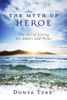 The Myth of Heroe - The Art of Living for Adults and Teens by Donya Ture' from Bookbaby in Teen Novel category