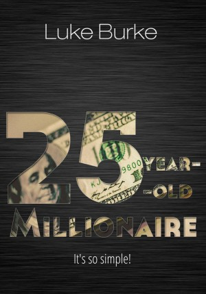 25-Year-Old Millionaire - It's So Simple! by Luke Burke from Bookbaby in Finance & Investments category