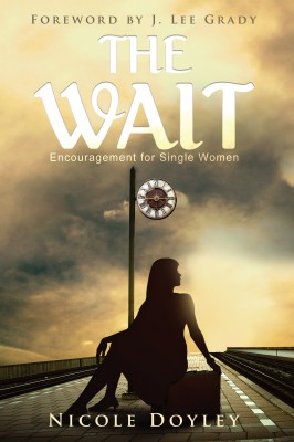 The Wait - Encouragement for Single Women by Nicole Doyley from Bookbaby in Lifestyle category