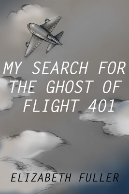 My Search for the Ghost of Flight 401 by Elizabeth Fuller from Bookbaby in Religion category