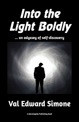 Into the Light Boldly . . . an Odyssey of Self-Discovery by Val Edward Simone from Bookbaby in Religion category