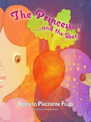 The Princess and The Beets - A Tale about a Princess, a Butterfly and a Mysterious Shiny Red Dot. by Roberto Piacentini Filho from Bookbaby in General Novel category