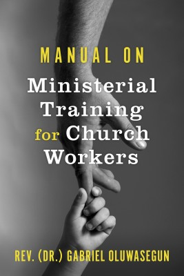 Manual on Ministerial Training for Church Workers - Ministerial Training for Church Workers by Rev. (Dr.) Gabriel Oluwasegun from Bookbaby in Religion category