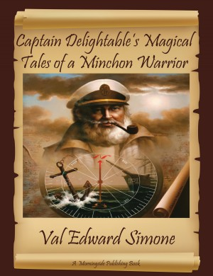 Captain Delightable's Magical Tales of a Minchon Warrior by Val Edward Simone from Bookbaby in Religion category