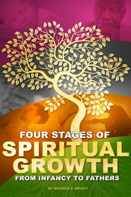 Four Stages of Spiritual Growth: From Infancy To Fathers by Maurice K. Wright from Bookbaby in Religion category