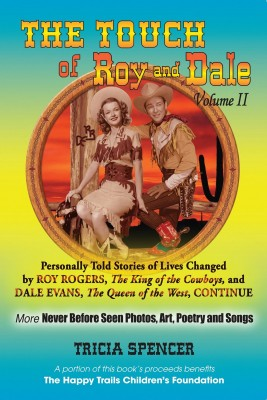 The Touch of Roy and Dale, Volume II - Personally Told Stories of Lives Changed by Roy Rogers and Dale Evans by Tricia Spencer from Bookbaby in Autobiography & Biography category
