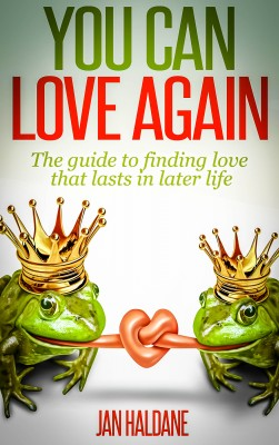 You Can Love Again - The Guide to Finding Love That Lasts in Later Life by Jan Haldane from Bookbaby in Romance category