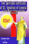The Spiritual Exercises of St. Ignatius of Loyola - Two 8 Day Retreats in Order by Day and Hour (illustrated) by St. Ignatius of Loyola from  in  category