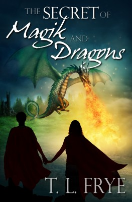 The Secret of Magik and Dragons by T. L. Frye from Bookbaby in Teen Novel category