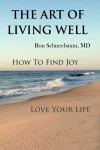 The Art of Living Well - How to Find Joy and Love Your Life by Ron Schneebaum from  in  category