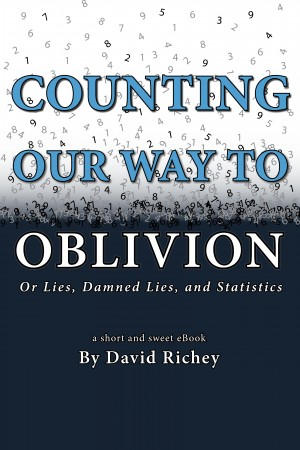 Counting Our Way To Oblivion - Or Lies, Damned Lies, and Statistics by David Richey from Bookbaby in Finance & Investments category