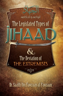 The Legislated Types of Jihaad and the Deviation of the Extremists by Saalih Ibn Fawzaan al-Fawzaan from Bookbaby in Religion category