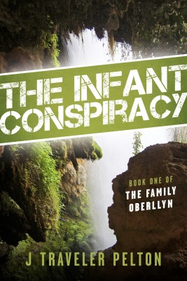 The Infant Conspiracy - Book one of the Family Oberllyn by J Traveler Pelton from Bookbaby in General Novel category