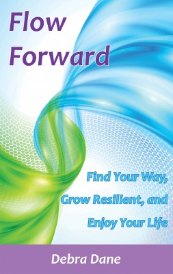Flow Forward - Find Your Way, Grow Resilient, and Enjoy Your Life by Debra Dane from Bookbaby in Lifestyle category