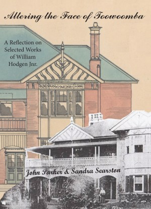 Altering the Face of Toowoomba - A Reflection on Selected Works of William Hodgen Jnr. by Sandra Searston from Bookbaby in Tots & Toddlers category