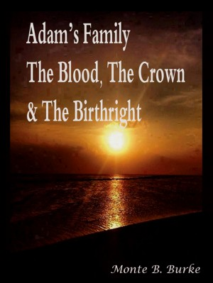 Adam's Family, The Blood, The Crown & The Birthright by Monte B. Burke from Bookbaby in Religion category