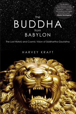 The Buddha from Babylon - The Lost History and Cosmic Vision of Siddhartha Gautama by Harvey Kraft from Bookbaby in Religion category