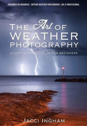 The Art of Weather Photography – A Comprehensive Guide for Beginners - Capture Weather Photographs Like a Professional by Jacci Ingham from  in  category