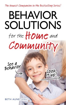 Behavior Solutions for the Home and Community - A Handy Reference Guide for Parents and Caregivers by Beth Aune, OTR/L from Bookbaby in General Novel category