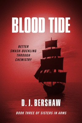 Blood Tide - Better Swash-buckling Through Chemistry by D. J. Bershaw from Bookbaby in General Novel category