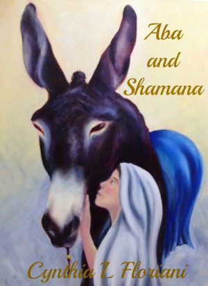 Aba and Shamana - The Story of a Legend Begins by Cynthia L. Floriani from Bookbaby in Teen Novel category