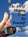 The Art Of Making Time For Yourself - A Collection Of Advice For Moms by Christina Katz from  in  category
