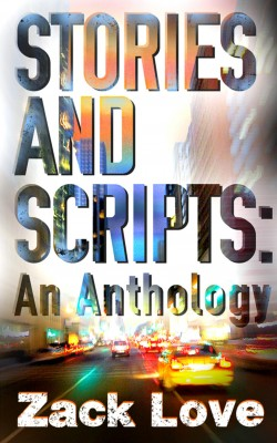 Stories and Scripts: an Anthology by Zack Love from Bookbaby in General Novel category