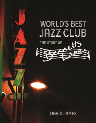 World's Best Jazz Club - The Story of Bennetts Lane by David James from Bookbaby in General Academics category