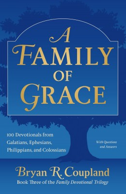A Family of Grace - 100 Devotionals from Galatians, Ephesians, Philippians, and Colossians by Bryan R. Coupland from Bookbaby in Family & Health category