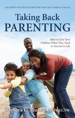Taking Back Parenting - How to Give Your Children What They Need to Succeed in Life by Barbara C. Murray from Bookbaby in Children category
